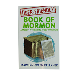 The User-Friendly Book of Mormon: A Modern Approach To Ancient Scriptures