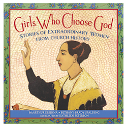 Girls Who Choose God: Stories of Extraordinary Women From Church History