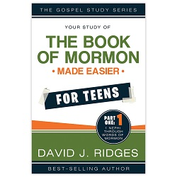 Book of Mormon Made Easier for Teens: Part One book of mormon made easier for teens, book of mormon made easier, david ridges books, david ridges book