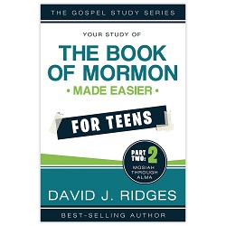 Book of Mormon Made Easier for Teens: Part Two book of mormon made easier for teens, book of mormon made easier, david ridges books, david ridges book
