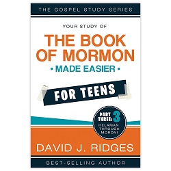 Book of Mormon Made Easier for Teens: Part Three book of mormon made easier for teens, book of mormon made easier, david ridges books, david ridges book