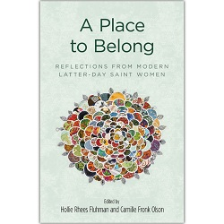 A Place to Belong: Reflections from Modern Latter-day Saint Women lds books on women, lds books about women, feminist lds books
