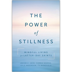 The Power of Stillness: Mindful Living for Latter-day Saints latter-day saints self help books, anxiety lds books