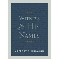 Witness for His Names jeffrey r holland book, witness for his names, elder holland book
