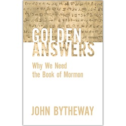 Golden Answers: Why We Need the Book of Mormon john bytheway book,