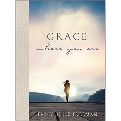 Grace Where You Are grace where you are, emily belle freeman, emily belle freeman books