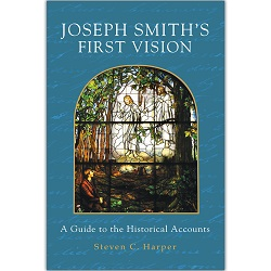Joseph Smith's First Vision: A Guide to the Historical Accounts joseph smith first vision book, books on the first vision, historical analysis of the first vision, joseph smith's first vision
