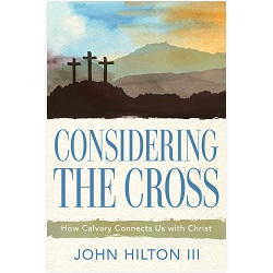 Considering the Cross considering the cross, john hilton books, john hilton book, lds easter book, lds books about jesus