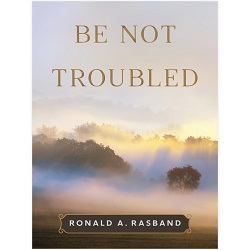 Be Not Troubled ronald a rasband book, be not troubled