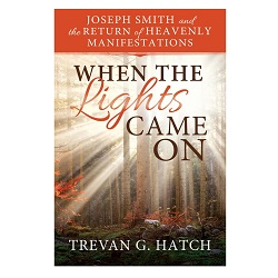 When the Lights Came On: Joseph Smith and the Return of Heavenly Manifestations