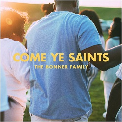 Come Ye Saints the bonner family, the bonner family cd