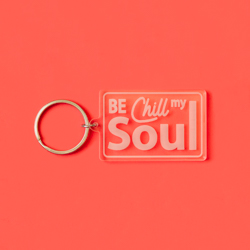 Be Chill My Soul Acrylic Keychain